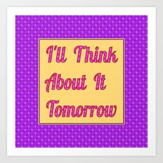 I'll Think About It Tomorrow Art Print