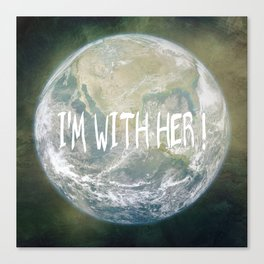 Earth Day - I'm with her! Canvas Print