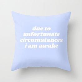 due to unfortunate circumstances Throw Pillow