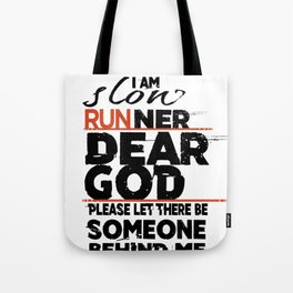 Running I'm A Slow Runner Dear God Please Let There Be Someone Behind Me to Read This Tote Bag