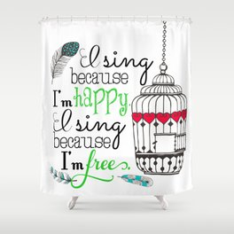 I Sing Because I'm Happy - color Shower Curtain
