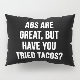 Abs are great, but have you tried tacos? (White Text) Pillow Sham
