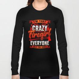 Crazy Firegirl - Firewoman Fire Department Heroine Long Sleeve T-shirt
