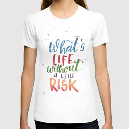 What's Life Without a Little Risk T-shirt