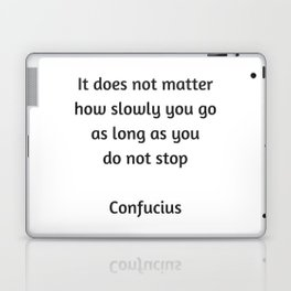 Confucius Motivational Quote - It does not matter how slowly you go as long as you do not stop Laptop & iPad Skin
