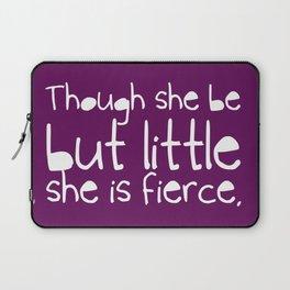 'Though she be but little, she is fierce.' Laptop Sleeve