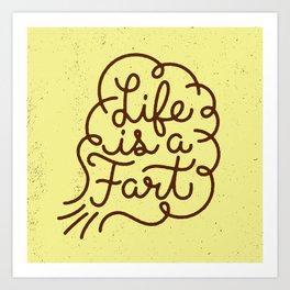 Life is a Fart Art Print