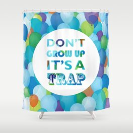 Don't grow up, its a trap! Shower Curtain