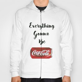 Everything gonna be Coca-Cola Hoody