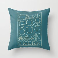Go Out There Throw Pillow