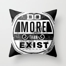 Do more than exist motivation quote grey Throw Pillow