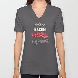 Don't Go Bacon My Heart Unisex V-Neck