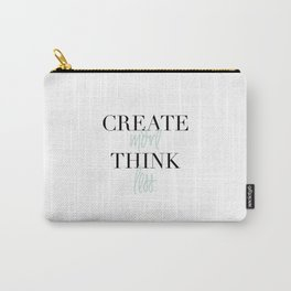 Create more Think less Carry-All Pouch