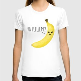You Peeeel Me? T-shirt