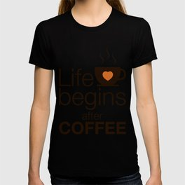 Life begins after coffee - I love Coffee T-shirt