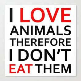 I Love Animals, Therefore I Don't Eat Them Black Canvas Print