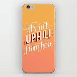 It's All Uphill From Here iPhone Skin