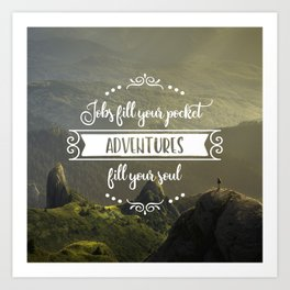 Jobs fill your pocket, adventures fill your soul Art Print