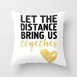 LET THE DISTANCE BRING US TOGETHER - love quote Throw Pillow