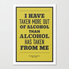 'I have taken more out of alcohol than alcohol has taken from me' Canvas Print