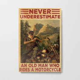 Never Undrestimate An Oldman Who Rides A Motorcycle Metal Print