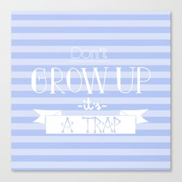 Don't grow up Canvas Print