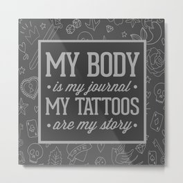 My Tattoos Are My Story Quote Metal Print