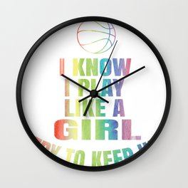 I Know I Play Like A Girl Basketball T Shirt Gift - Keep Up Wall Clock