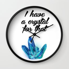 I Have A Crystal For That Wall Clock