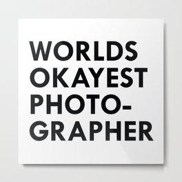 Okayest Photographer Metal Print