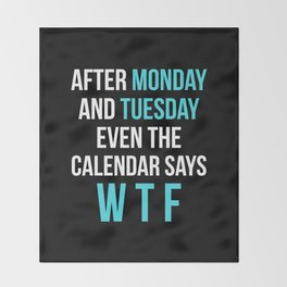 After Monday and Tuesday Even The Calendar Says WTF (Black) Throw Blanket