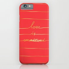 Love Is Unconditioned Slim Case iPhone 6s