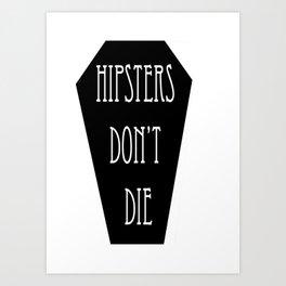 HIPSTERS DON'T DIE Art Print