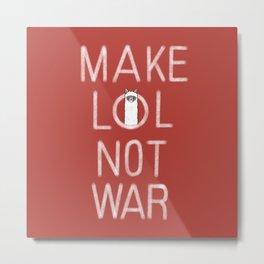 Make LOL Not War Metal Print
