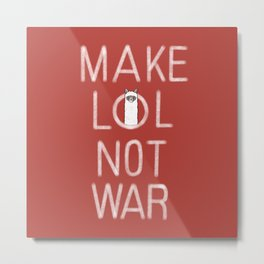 Make LOL Not War Metal Print