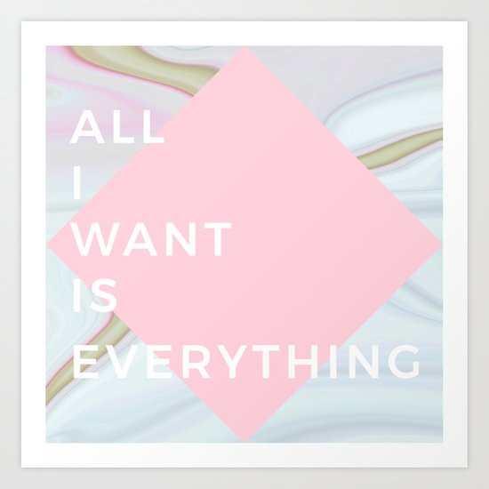 All I Want Is Everything - Rose Marble Art Print