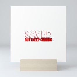 I'm Saved But I Keep Sinning Mini Art Print