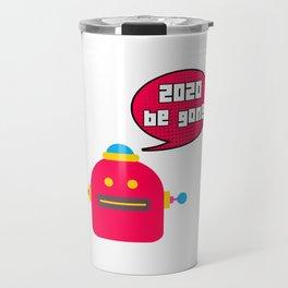 2020 Be Gone Robot Meme Speech Bubble Travel Mug