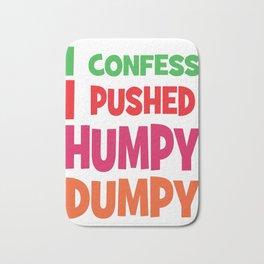 Awesome & Great Confess Tshirt I confess I pushed humpy dumpy Bath Mat