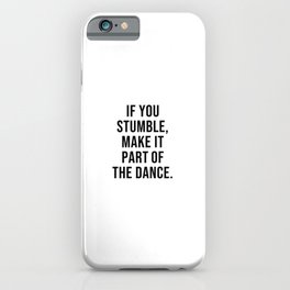 IF YOU STUMBLE MAKE IT PART OF THE DANCE iPhone Case