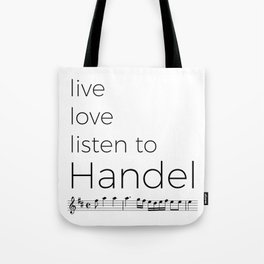Live, love, listen to Handel Tote Bag