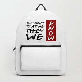 They Don't Know That We Know They Know We Know Backpack