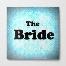 THE BRIDE Aqua Metal Print