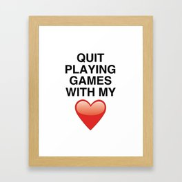 Quit playing games Framed Art Print