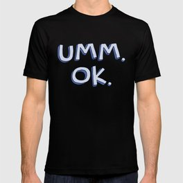 Umm OK T-shirt