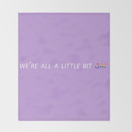 We're all a little bit gay Throw Blanket