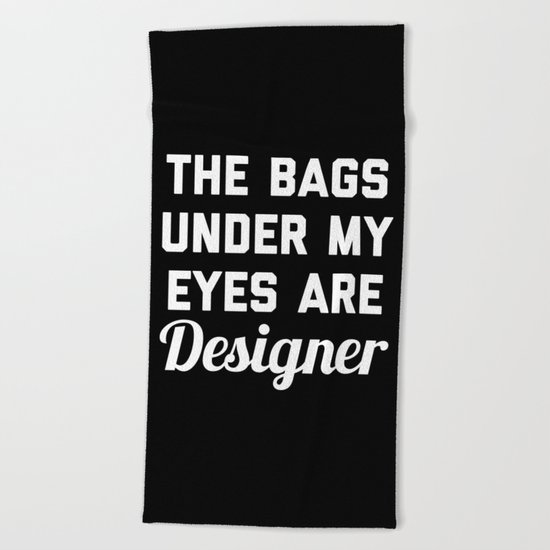 Designer Bags Funny Quote Beach Towel
