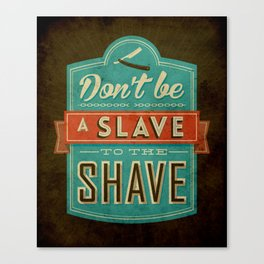 Don't be a slave to the shave Canvas Print