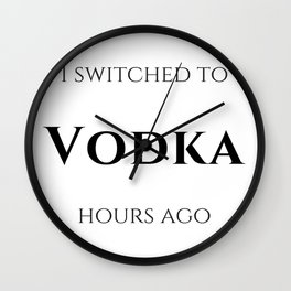 I switched to Vodka Wall Clock
