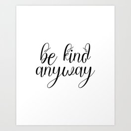 Be Kind Anyway, Inspirational Print, Motivational Quote, Wall Art Printable, Scandinavian Poster Art Print